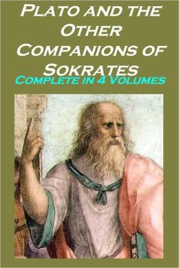 Plato and the Other Companions of Sokrates, Complete in 4 Volumes (Illustrated)