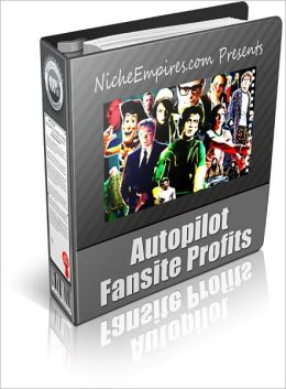 Autopilot Fansite Profits: Learn How To Set Up An Autopilot Affiliate Revenue Stream By Creating Simple Celebrity Fansites! (Brand New) AAA+++