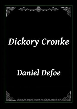 Dickory Cronke: The Dumb Philosopher, or, Great Britain's Wonder by Daniel Defoe