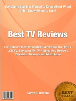 Best TV Reviews: The Nation's Most Influential Sourcebook On Flat TV, LCD TV, Samsung TV, TV Ratings And Reviews, Television Reviews and Much More