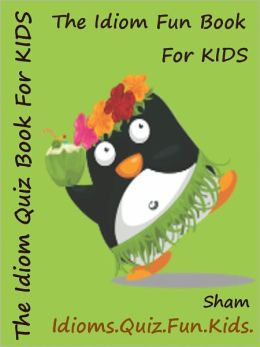Kids Funny Idioms Puzzles : The Kids Funny Puzzle Book On Idioms