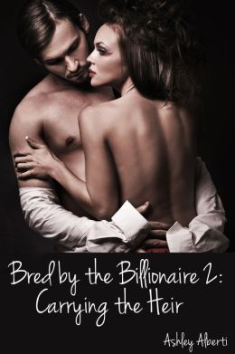 Bred by the Billionaire 2: Carrying the Heir