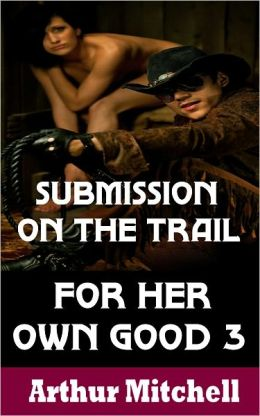 For Her Own Good 3: Submission on the Trail