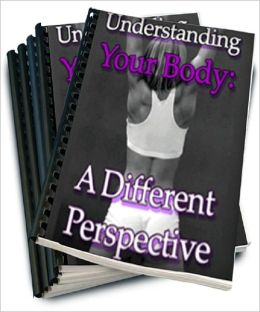 Understanding Your Body: A Different Perspective