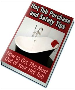 Hot Tub Purchase and Safety Tips: How to Get The Most Out of Your Hot Tub
