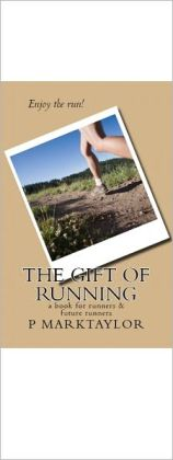 The Gift of Running: A Book For Runners and Future Runners