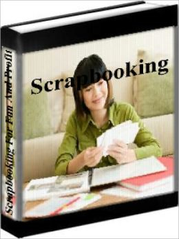 Scrapbooking - How To Create Scrapbooks For Fun And Profit