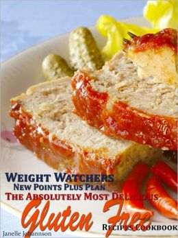 Weight Watchers New Points Plus Plan The Absolutely Most Delicious Gluten Free Recipes Cookbook
