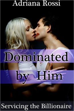 Dominated by Him Part 3 (Servicing the Billionaire) (BDSM Erotic Romance)