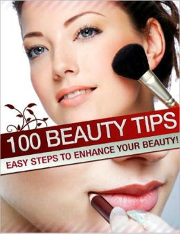 100 Beauty Tips: Easy Steps to Enhance Your Beauty
