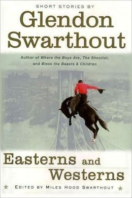 Easterns and Westerns -- the Short Stories of Glendon Swarthout