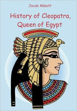 History of Cleopatra, Queen of Egypt (Illustrated)