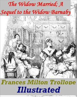 The Widow Married, A Sequel to the Widow Barnaby Illustrated version