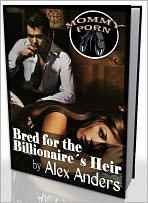 Bred for the Billionaire's Heir (An Erotic tale of BDSM, Alpha Male Dominance & Female Submission)