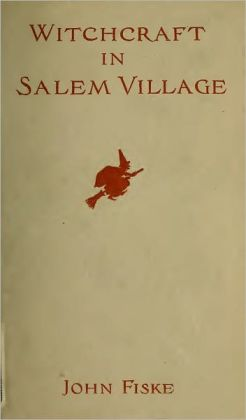 Witchcraft in Salem Village (Complete with Illustrations)