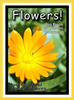 Just Flower Photos! Big Book of Flowers Photographs & Pictures, Vol. 1