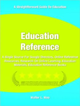 Education Reference: A Single Source For Google Directory, Online Reference Resources, Research On Online Learning, Education Materials, Education Reference Books