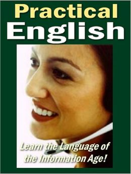 Practical English: Learn the Language of the Information Age!