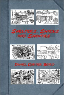 Shelters, Shacks and Shanties by Daniel Carter Beard