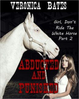 Abducted And Punished (Taboo Shapeshifter Erotica) (Girl, Don't Ride The White Horse, Part 2)