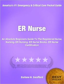 ER Nurse: An Absolute Beginners Guide To The Registered Nurse, Nursing, ER Nursing, ER Nurse Books, ER Nurse Certification