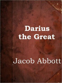 Darius the Great by Jacob Abbott (Makers of History Series # 2)