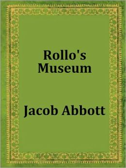 Rollo's Museum by Jacob Abbott (Rollo Series # 8)