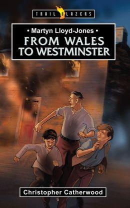 Martyn Lloyd-Jones From Wales to Westminster