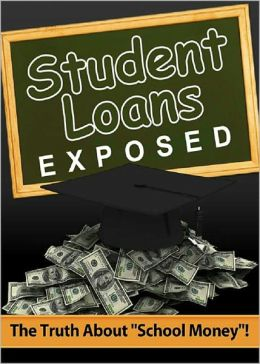 Student Loans Exposed: The Truth About