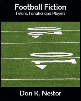 Football Fiction - Felons, Fanatics and Players