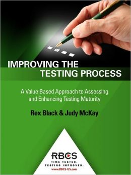 Improving the Testing Process: A Value Based Approach to Assessing and Enhancing Testing Maturity