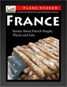 France Plane Reader - Get Excited About Your Upcoming Trip to France: Stories about the People, Places, and Eats of France