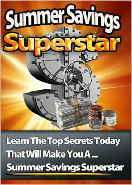 Summer Savings Superstar: This Book Below Will Show You Exactly What You Need To Do To Get Started Filling Up Your Savings Account This Summer! (Brand New) AAA+++