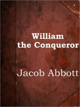 William the Conqueror by Jacob Abbott (Makers of History Series # 11)