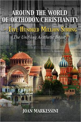 Around the World of Orthodox Christianity - Five Hundred Million Strong: The Unifying Aesthetic Beauty