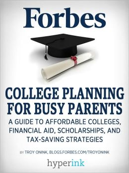 College Planning for Busy Parents: A Guide to Affordable Colleges, Financial Aid, Scholarships, and Tax-Saving Strategies