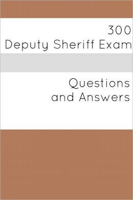 300 Deputy Sheriff Exam (Questions and Answers)