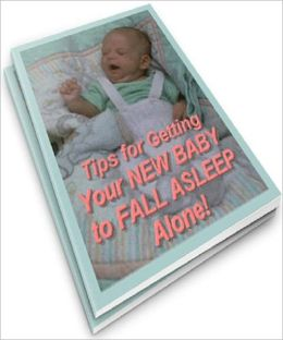 Tips for Getting Your New Baby to Fall Sleep Alone