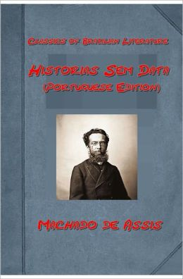Historias Sem Data by Joaquim Maria Machado de Assis