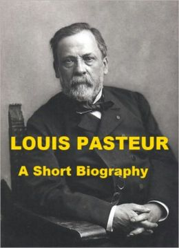 Louis Pasteur - A Short Biography