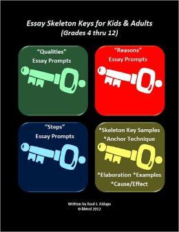 Essay Skeleton Keys for Kids & Adults (Grades 4-12)