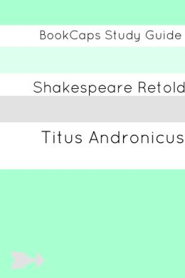 Titus Andronicus In Plain and Simple English (A Modern Translation and the Original Version)