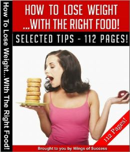 How To Lose Weight With The Right Food!