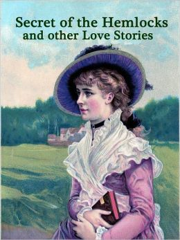 Secret of the Hemlocks Mystery and other Love Stories