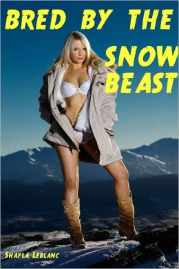 Bred by the Snow Beast: An Erotic Monster Story (Extreme Breeding Erotica)