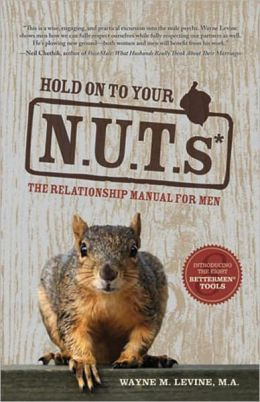 Hold On to Your N.U.T.s: The Relationship Manual for Men