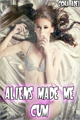 Aliens Made Me Cum (Alien and Tentacle Collection)
