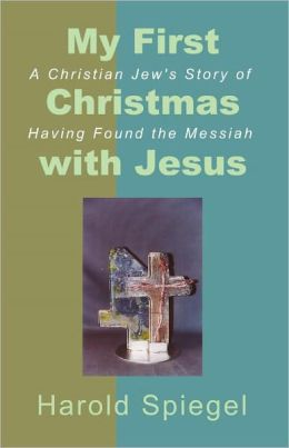 My First Christmas with Jesus: A Christian Jew's Story of Having Found the Messiah