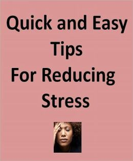 Stress Management eBook - Quick and Easy Tips for Reducing Stress - How do you do that?