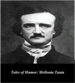 Edgar Allan Poe's Tales of Humor: Mellonta Tauta (Illustrated)